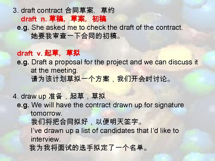 3. draft contract 合同草案,草约 draft n. 草稿,草案,初稿 e. g. She asked me to check