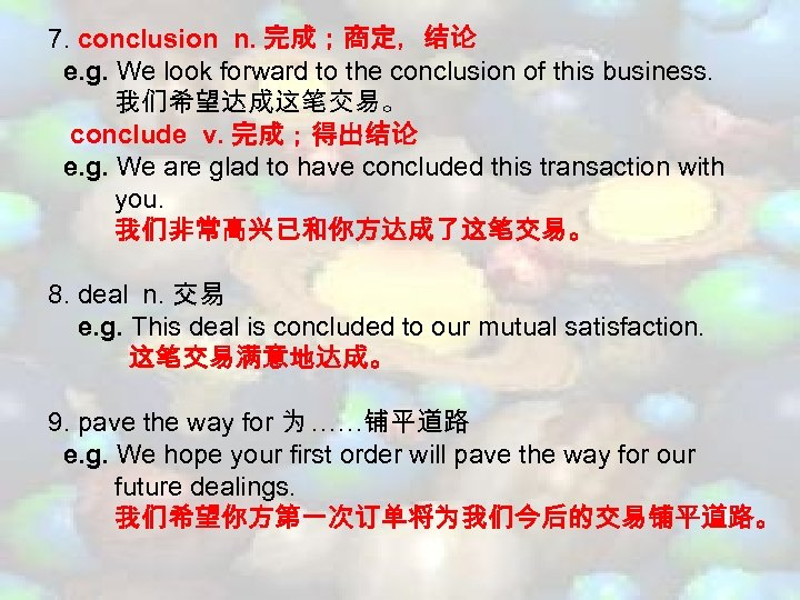 7. conclusion n. 完成;商定,结论 e. g. We look forward to the conclusion of this