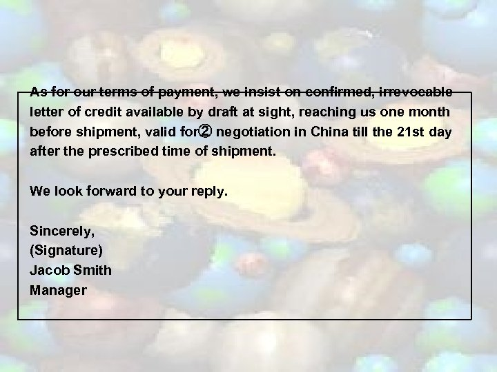 As for our terms of payment, we insist on confirmed, irrevocable letter of credit