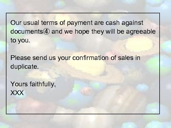 Our usual terms of payment are cash against documents④ and we hope they will