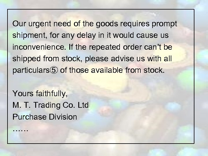 Our urgent need of the goods requires prompt shipment, for any delay in it