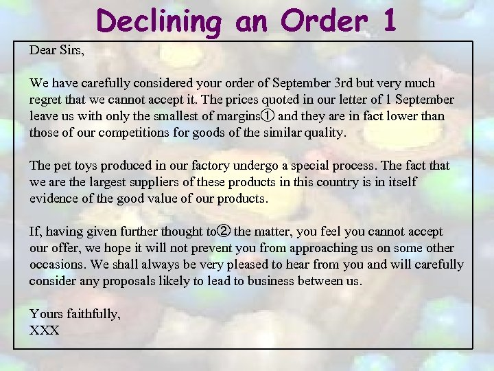 Declining an Order 1 Dear Sirs, We have carefully considered your order of September