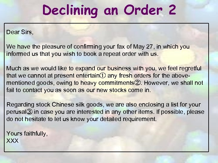 Declining an Order 2 Dear Sirs, We have the pleasure of confirming your fax