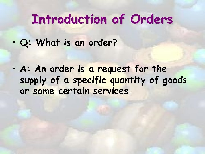 Introduction of Orders • Q: What is an order? • A: An order is