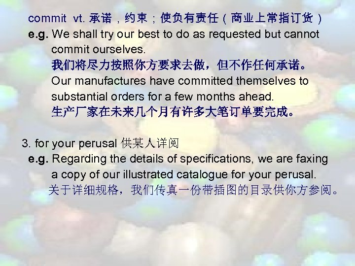 commit vt. 承诺,约束;使负有责任(商业上常指订货) e. g. We shall try our best to do as requested