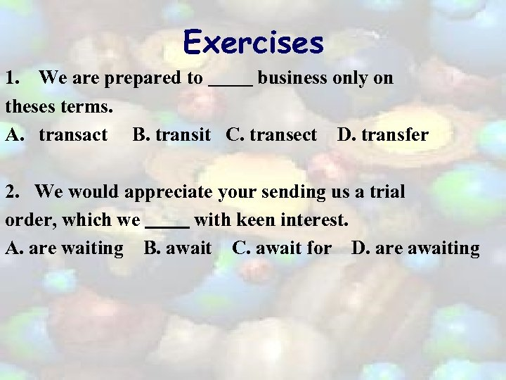 Exercises 1. We are prepared to business only on theses terms. A. transact B.
