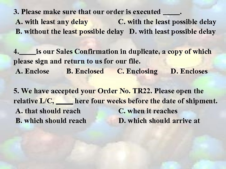 3. Please make sure that our order is executed. A. with least any delay