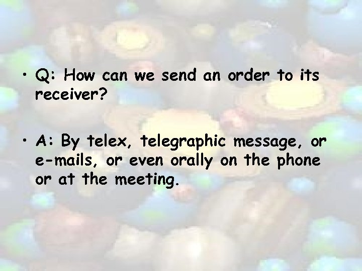 • Q: How can we send an order to its receiver? • A: