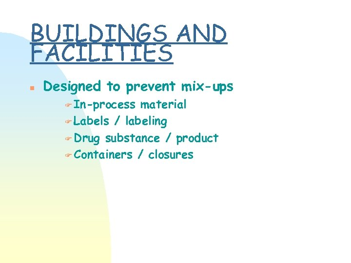 BUILDINGS AND FACILITIES n Designed to prevent mix-ups F In-process material F Labels /