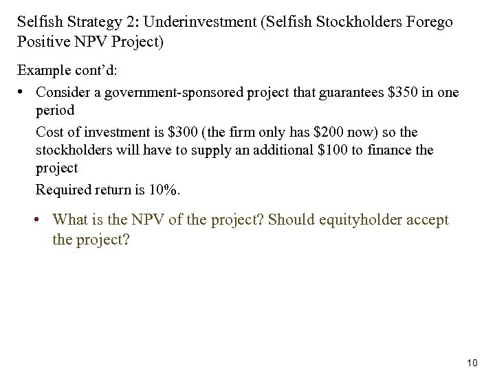 Selfish Strategy 2: Underinvestment (Selfish Stockholders Forego Positive NPV Project) Example cont'd: • Consider