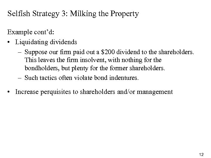 Selfish Strategy 3: Milking the Property Example cont'd: • Liquidating dividends – Suppose our