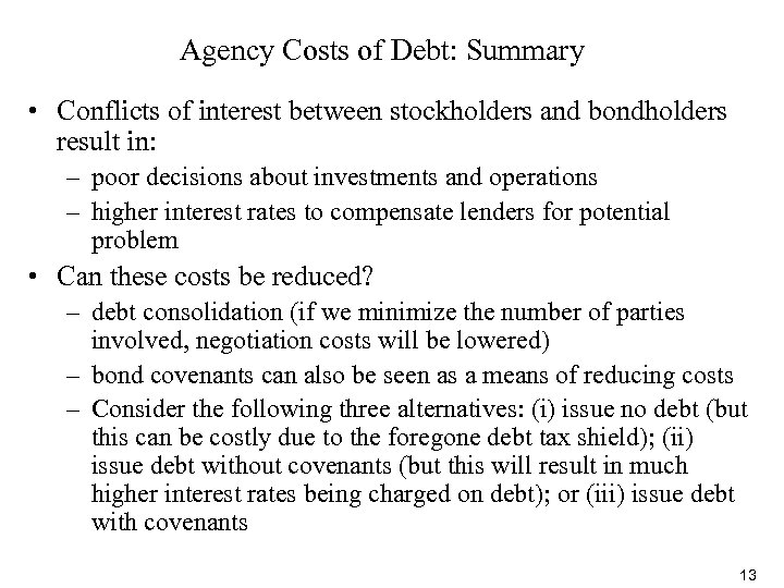 Agency Costs of Debt: Summary • Conflicts of interest between stockholders and bondholders result