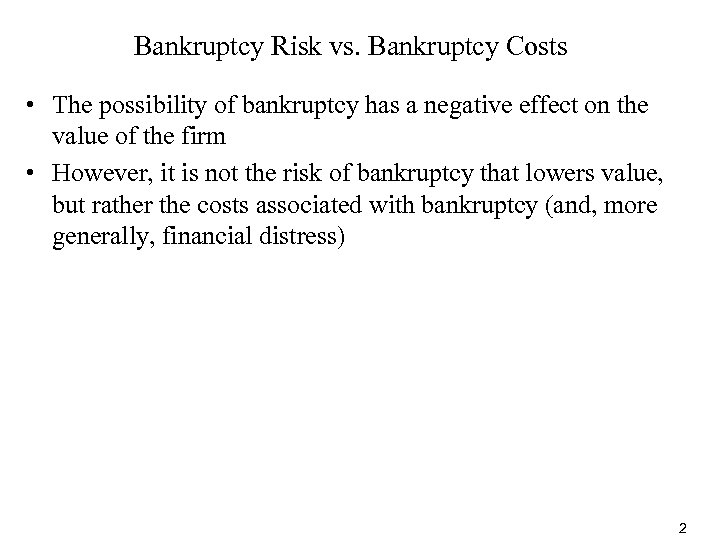 Bankruptcy Risk vs. Bankruptcy Costs • The possibility of bankruptcy has a negative effect