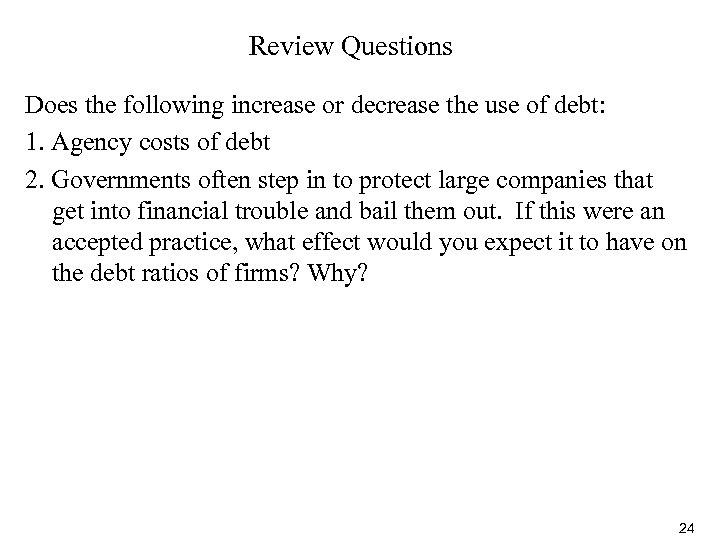 Review Questions Does the following increase or decrease the use of debt: 1. Agency