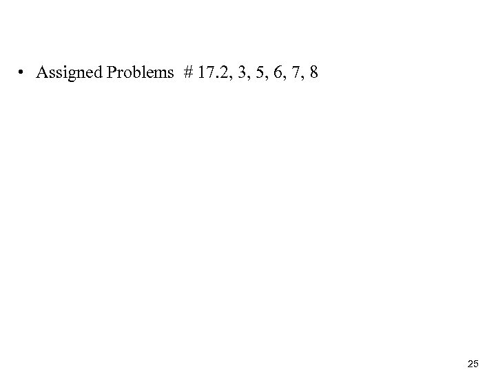 • Assigned Problems # 17. 2, 3, 5, 6, 7, 8 25