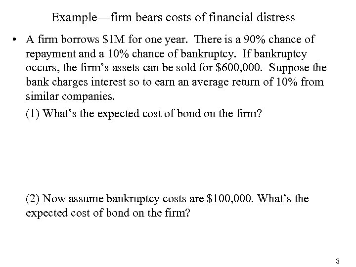 Example—firm bears costs of financial distress • A firm borrows $1 M for one