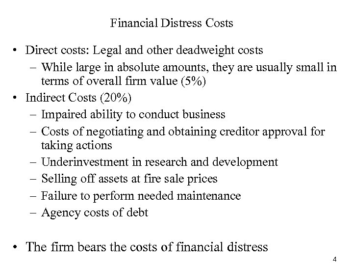 Financial Distress Costs • Direct costs: Legal and other deadweight costs – While large