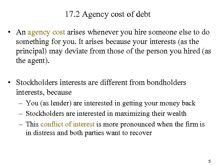17. 2 Agency cost of debt • An agency cost arises whenever you hire