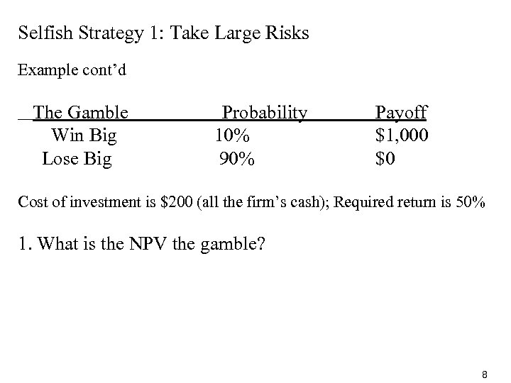 Selfish Strategy 1: Take Large Risks Example cont'd The Gamble Win Big Lose Big