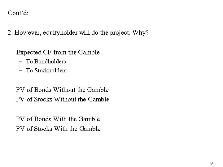 Cont'd: 2. However, equityholder will do the project. Why? Expected CF from the Gamble