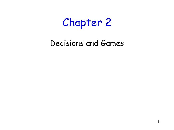 Chapter 2 Decisions and Games 1