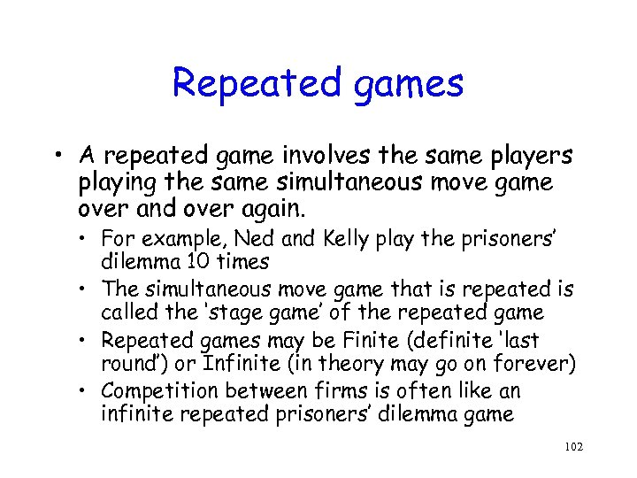 Repeated games • A repeated game involves the same players playing the same simultaneous
