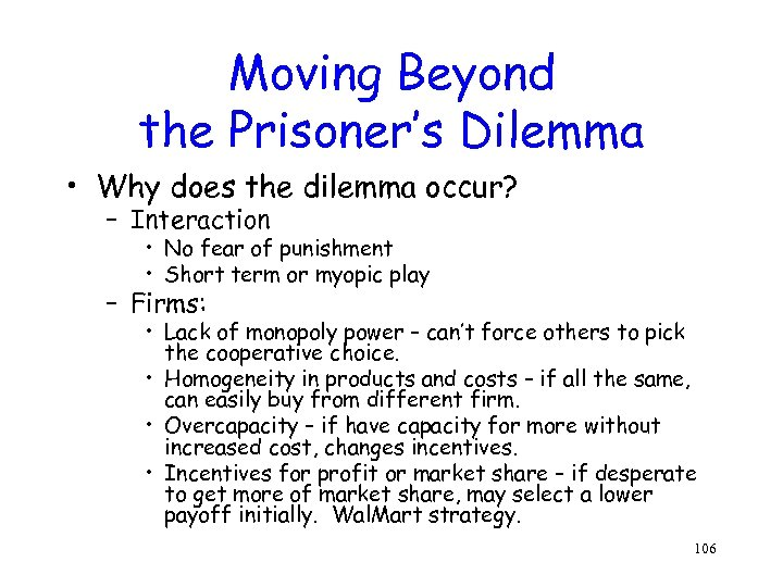 Moving Beyond the Prisoner's Dilemma • Why does the dilemma occur? – Interaction •