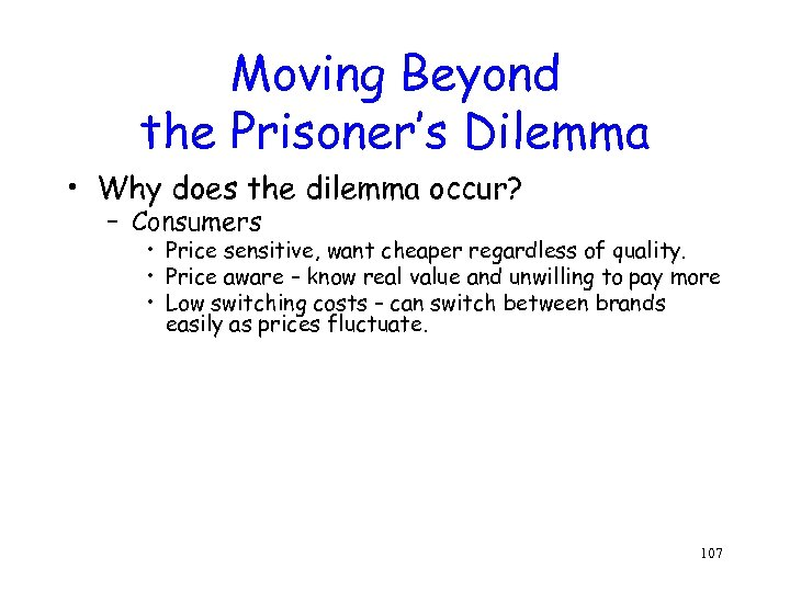 Moving Beyond the Prisoner's Dilemma • Why does the dilemma occur? – Consumers •