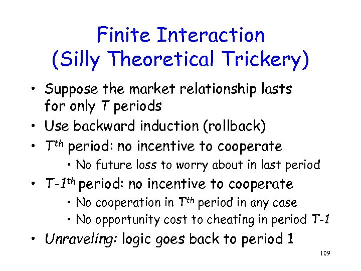 Finite Interaction (Silly Theoretical Trickery) • Suppose the market relationship lasts for only T