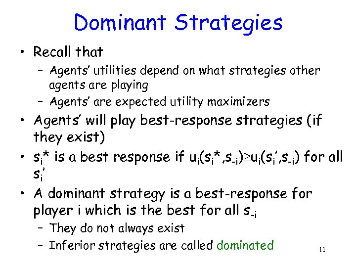 Dominant Strategies • Recall that – Agents' utilities depend on what strategies other agents