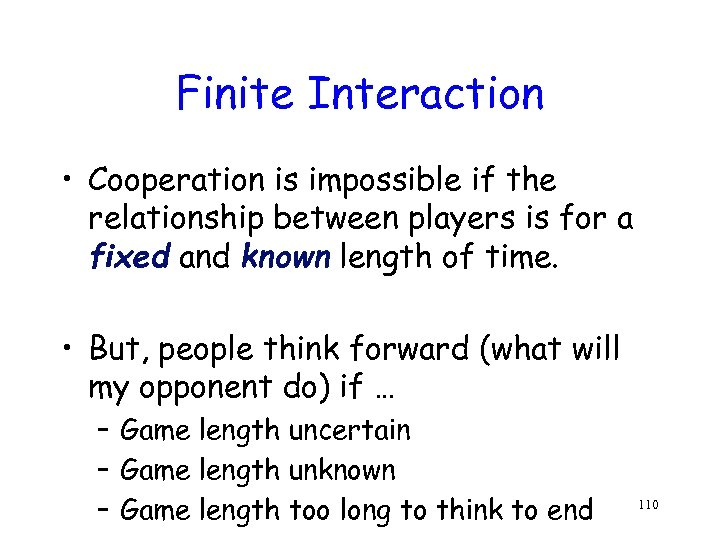 Finite Interaction • Cooperation is impossible if the relationship between players is for a