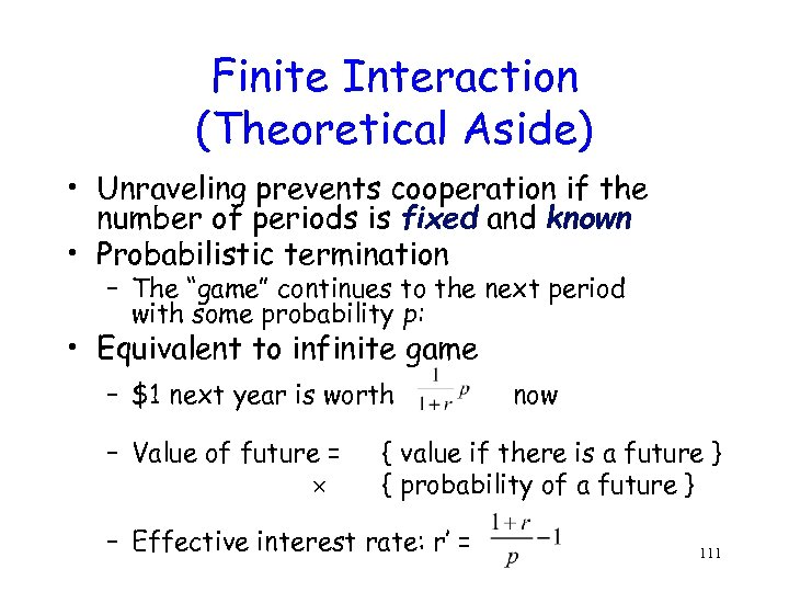 Finite Interaction (Theoretical Aside) • Unraveling prevents cooperation if the number of periods is