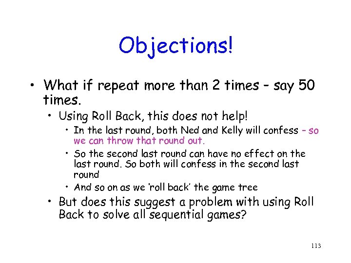 Objections! • What if repeat more than 2 times – say 50 times. •