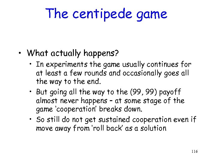 The centipede game • What actually happens? • In experiments the game usually continues
