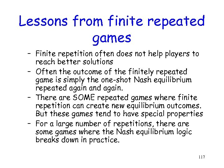 Lessons from finite repeated games – Finite repetition often does not help players to