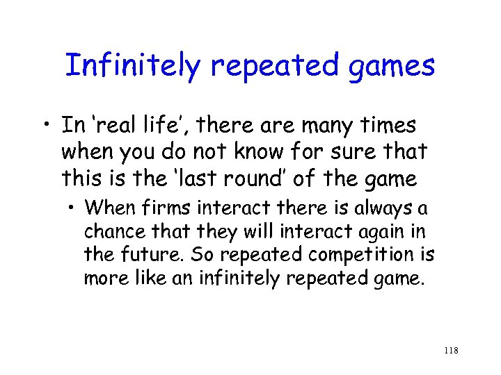 Infinitely repeated games • In 'real life', there are many times when you do