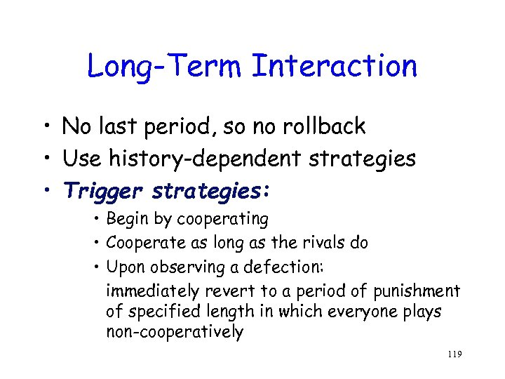 Long-Term Interaction • No last period, so no rollback • Use history-dependent strategies •