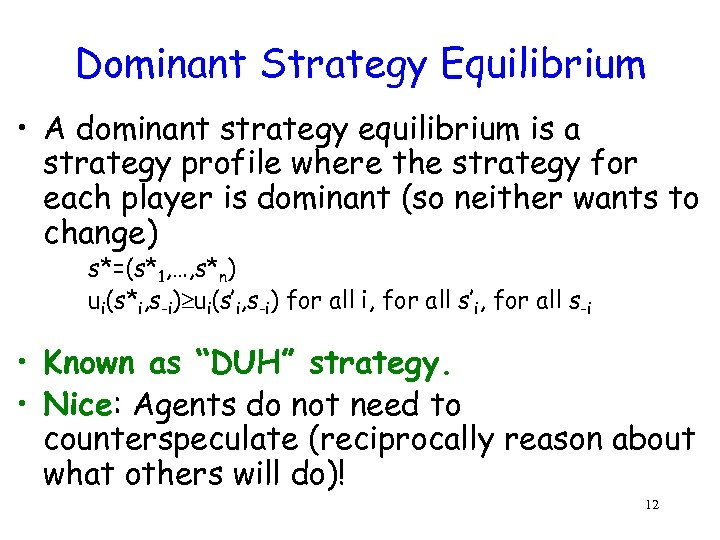 Dominant Strategy Equilibrium • A dominant strategy equilibrium is a strategy profile where the
