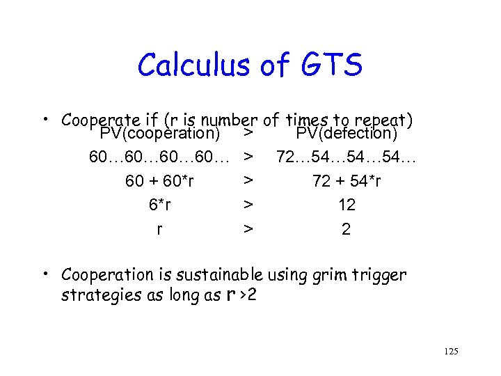 Calculus of GTS • Cooperate if (r is number of times to repeat) PV(cooperation)