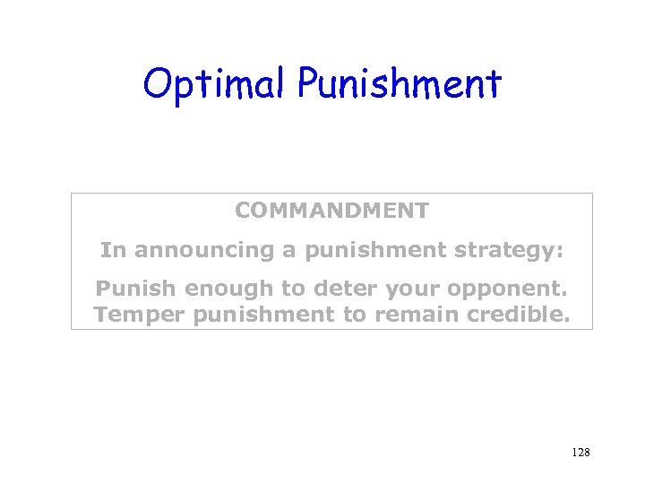 Optimal Punishment COMMANDMENT In announcing a punishment strategy: Punish enough to deter your opponent.