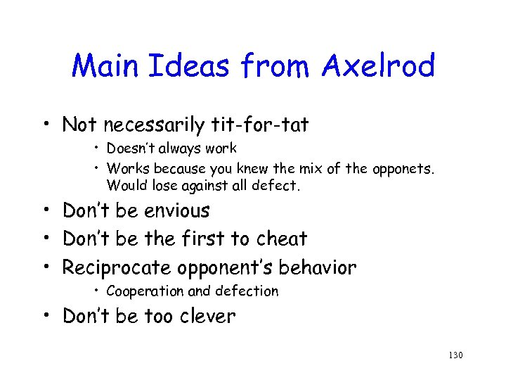 Main Ideas from Axelrod • Not necessarily tit-for-tat • Doesn't always work • Works