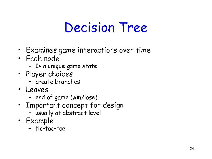 Decision Tree • Examines game interactions over time • Each node – Is a