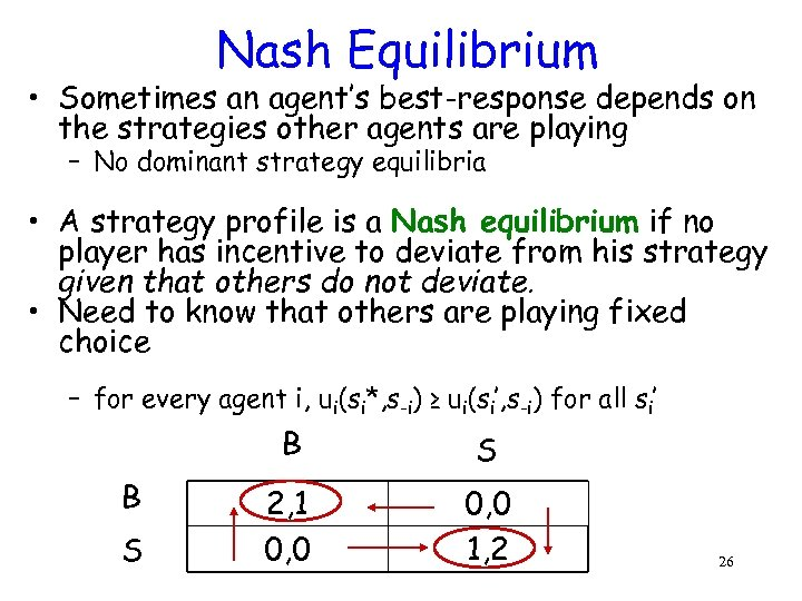 Nash Equilibrium • Sometimes an agent's best-response depends on the strategies other agents are