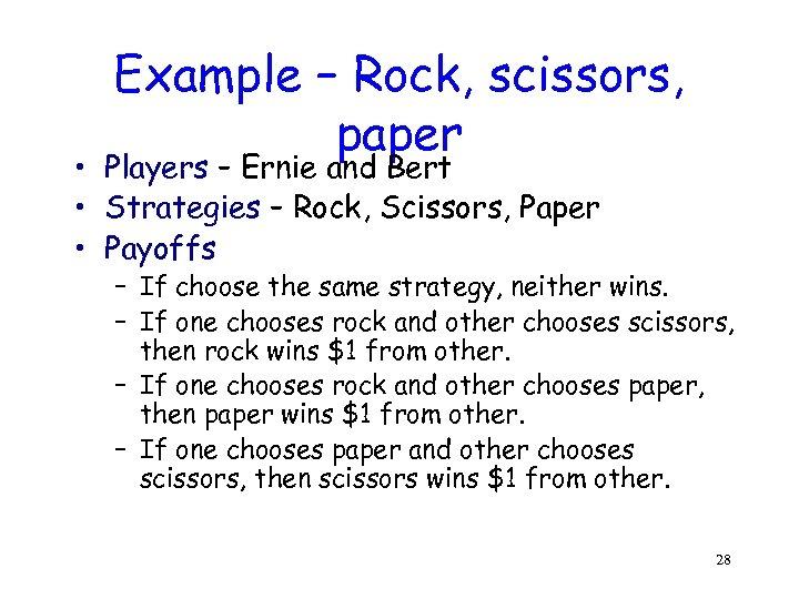 Example – Rock, scissors, paper • Players – Ernie and Bert • Strategies –