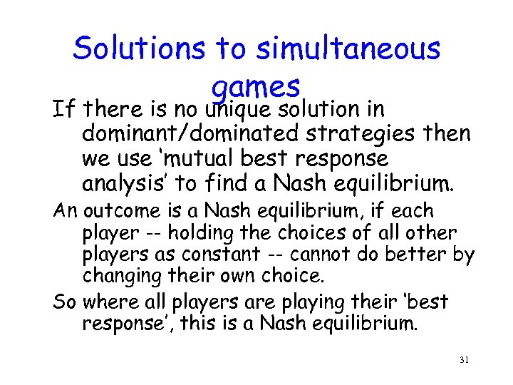 Solutions to simultaneous games If there is no unique solution in dominant/dominated strategies then