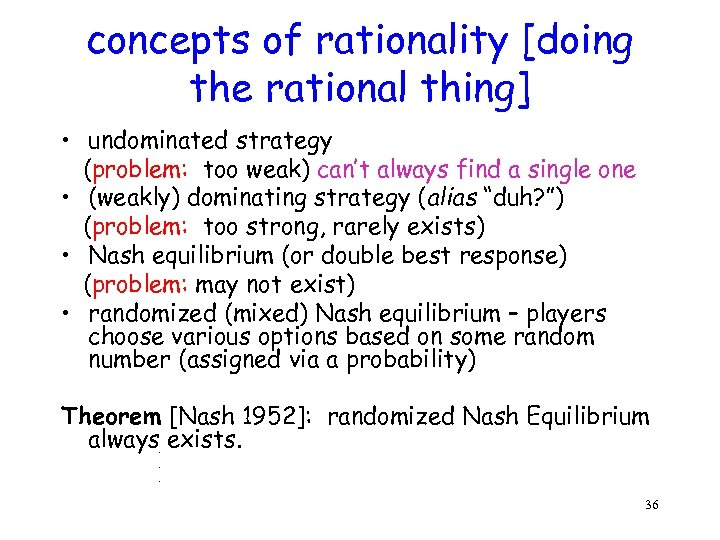 concepts of rationality [doing the rational thing] • undominated strategy (problem: too weak) can't