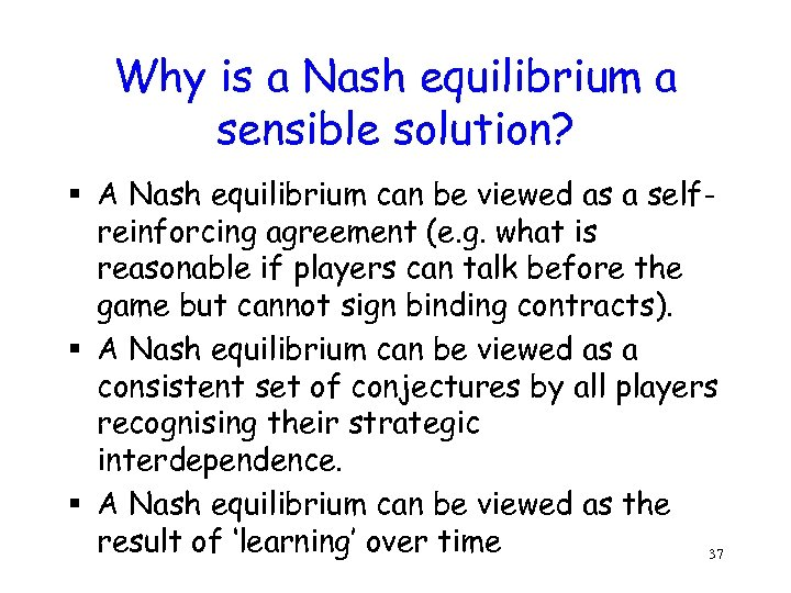 Why is a Nash equilibrium a sensible solution? § A Nash equilibrium can be