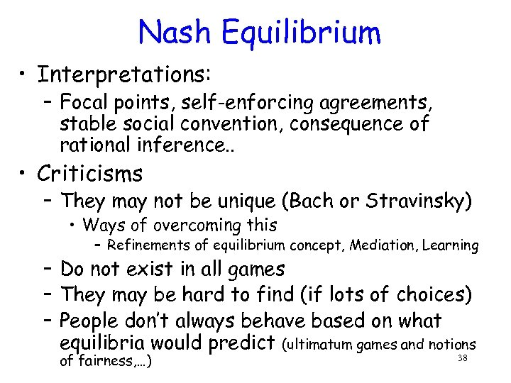 Nash Equilibrium • Interpretations: – Focal points, self-enforcing agreements, stable social convention, consequence of
