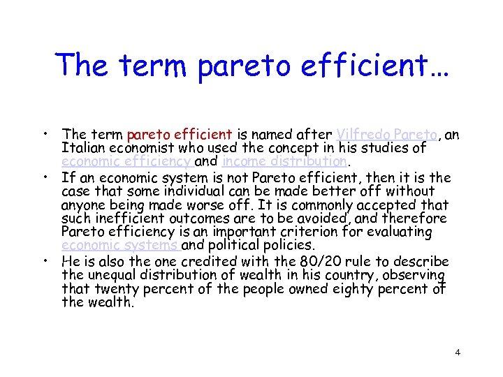 The term pareto efficient… • The term pareto efficient is named after Vilfredo Pareto,