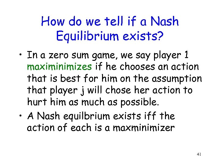 How do we tell if a Nash Equilibrium exists? • In a zero sum